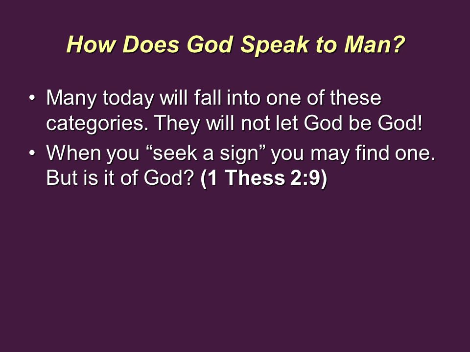 How Does God Speak to Man? Many today will fall into one of these categories. They will not let God be God!Many today will fall into one of these cate