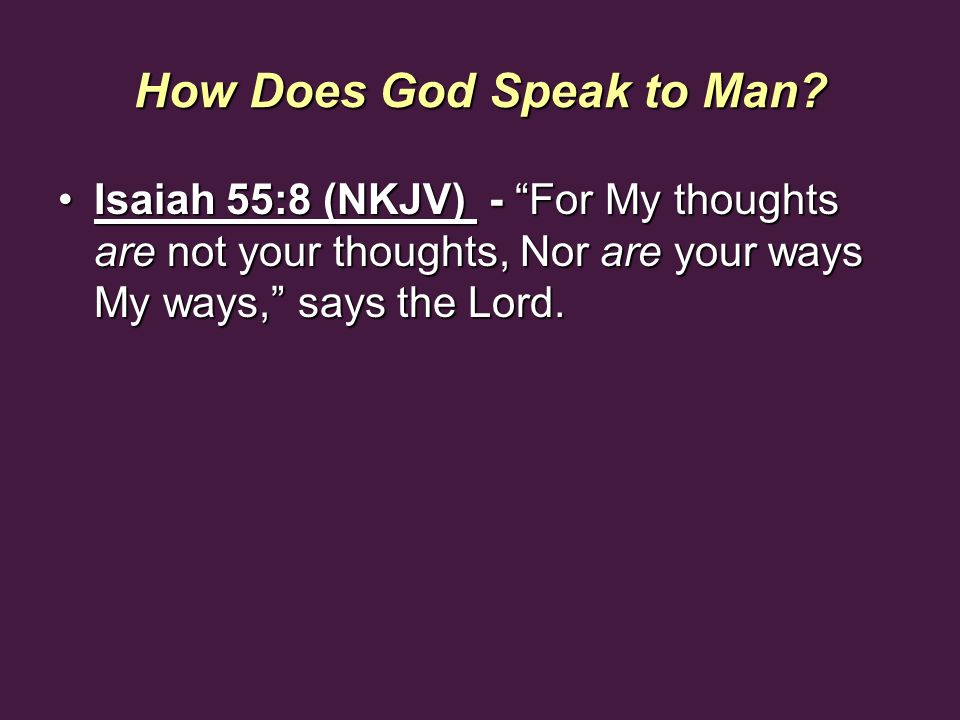 How Does God Speak to Man? Isaiah 55:8 (NKJV) - For My thoughts are not your thoughts, Nor are your ways My ways, says the Lord.Isaiah 55:8 (NKJV) - F