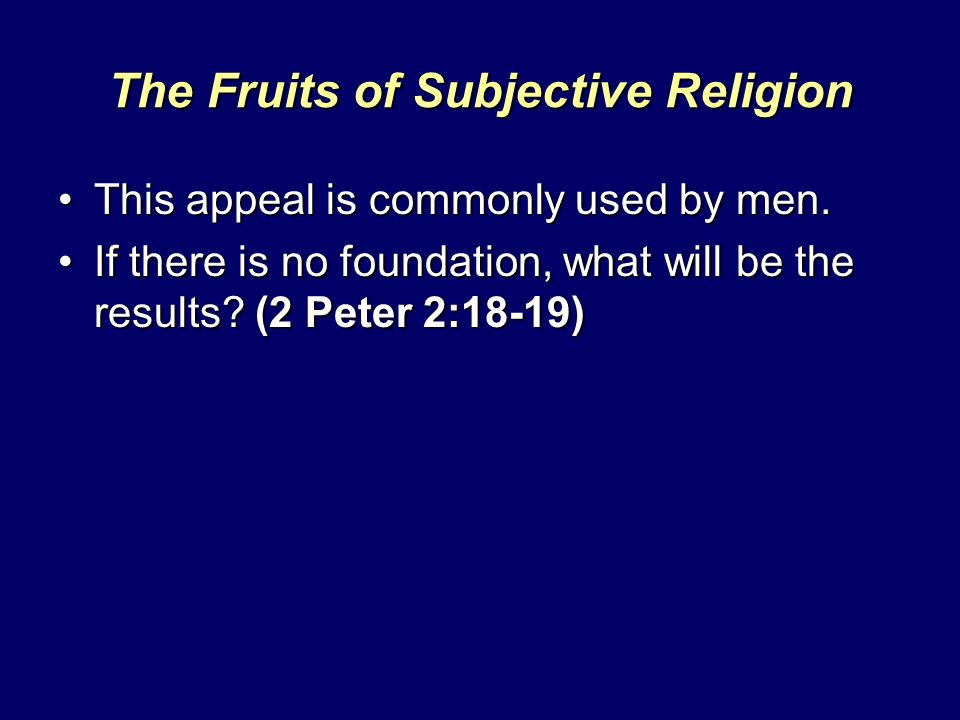 The Fruits of Subjective Religion This appeal is commonly used by men.This appeal is commonly used by men. If there is no foundation, what will be the