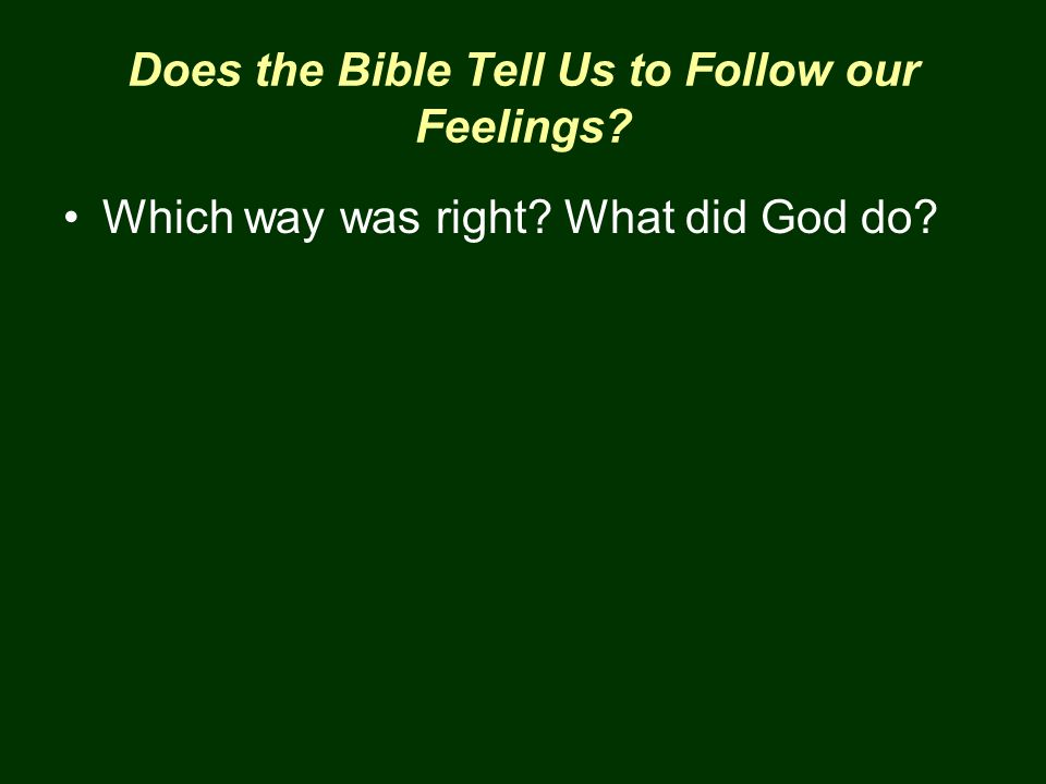 Does the Bible Tell Us to Follow our Feelings? Which way was right? What did God do?