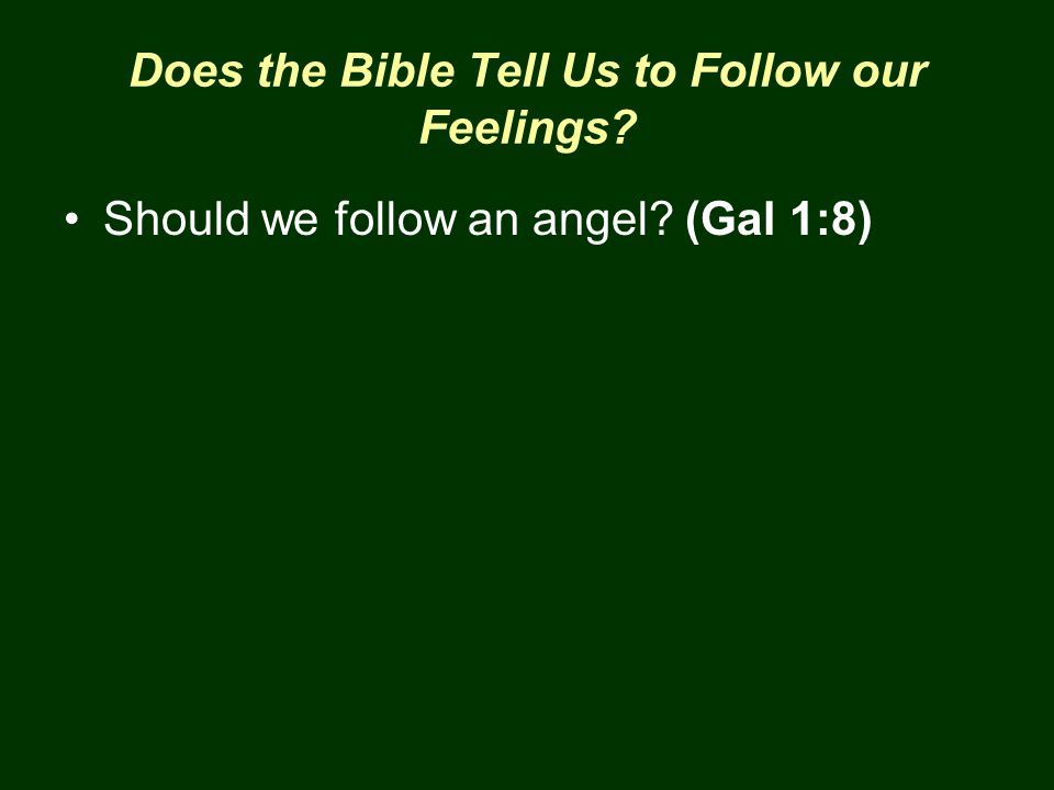 Does the Bible Tell Us to Follow our Feelings? Should we follow an angel? (Gal 1:8)