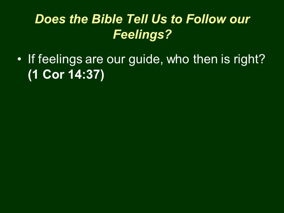 Does the Bible Tell Us to Follow our Feelings? If feelings are our guide, who then is right? (1 Cor 14:37)