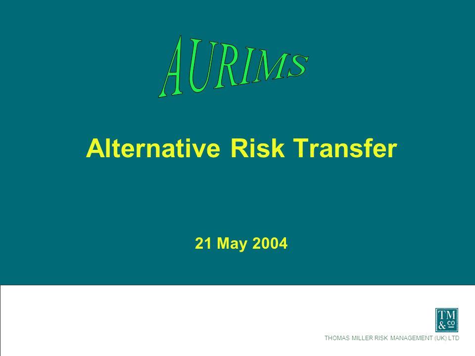 THOMAS MILLER RISK MANAGEMENT (UK) LTD Alternative Risk Transfer 21 May 2004