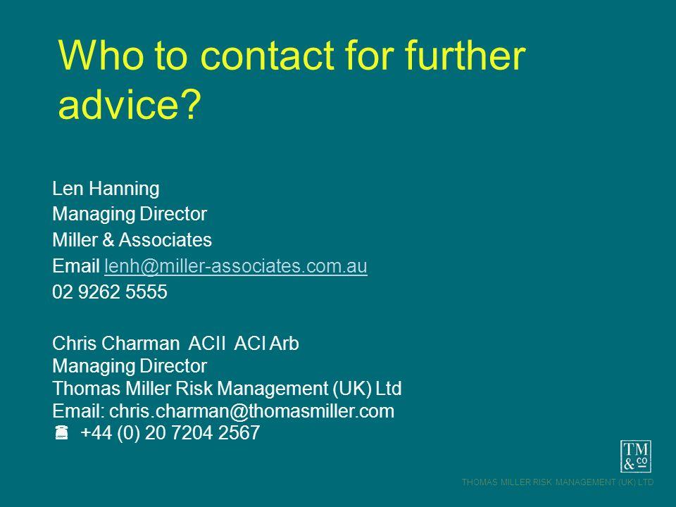 THOMAS MILLER RISK MANAGEMENT (UK) LTD Len Hanning Managing Director Miller & Associates Email lenh@miller-associates.com.aulenh@miller-associates.com