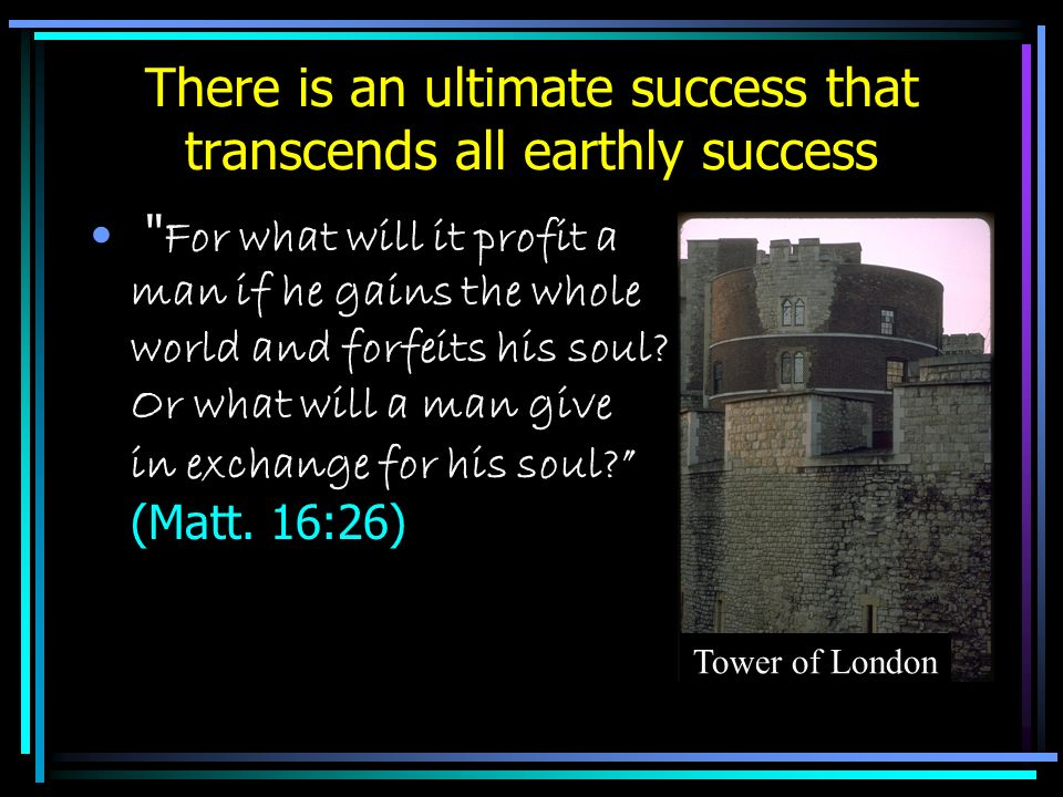 There is an ultimate success that transcends all earthly success