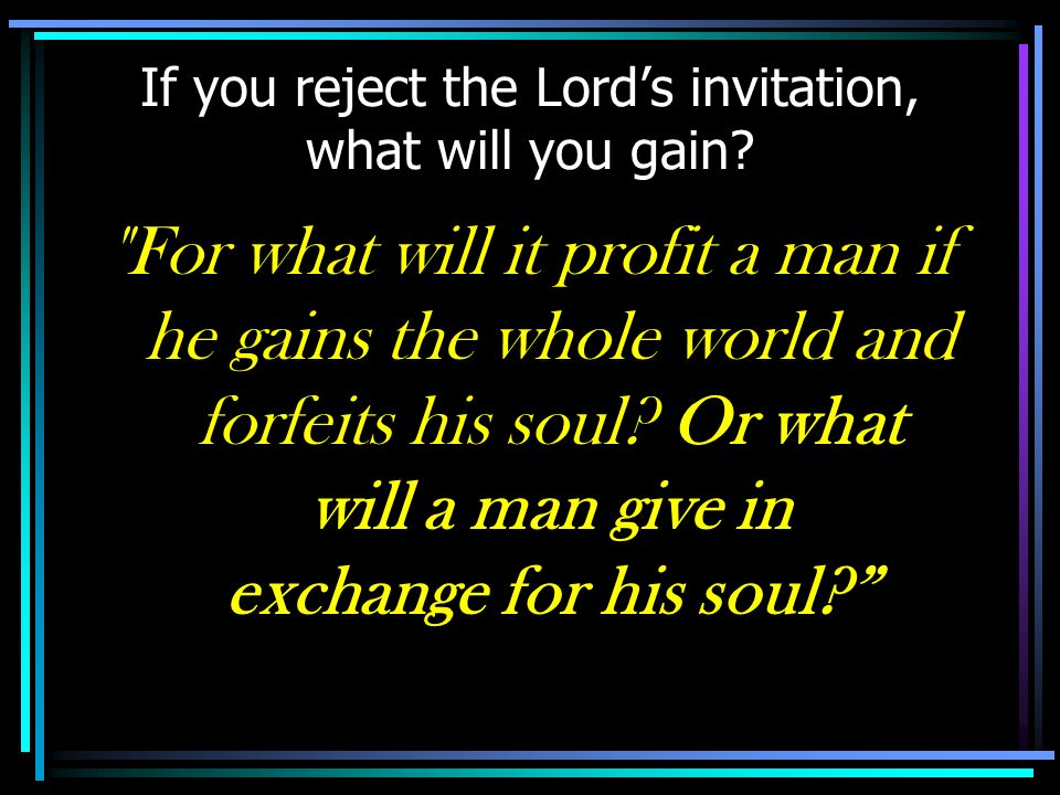 If you reject the Lords invitation, what will you gain?