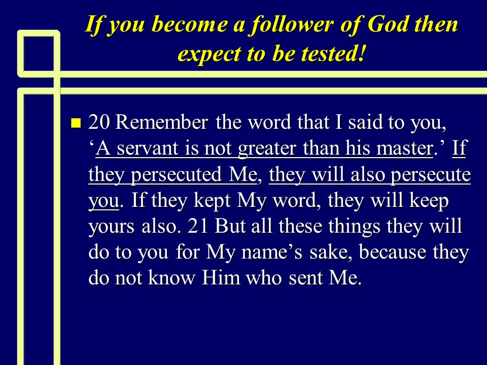 If you become a follower of God then expect to be tested.