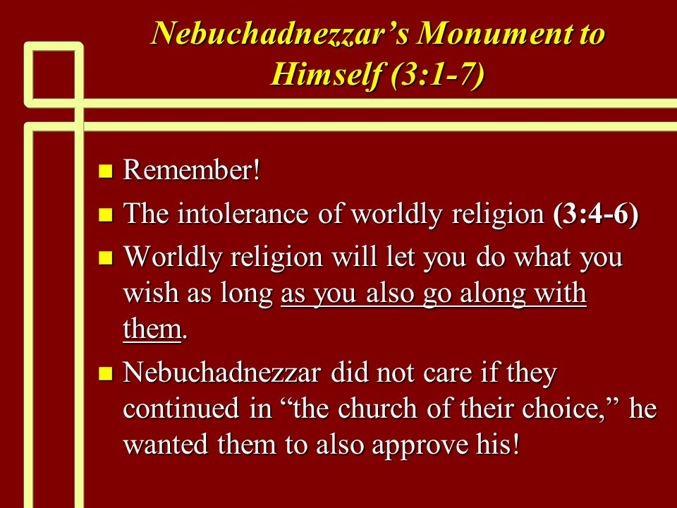 Nebuchadnezzars Monument to Himself (3:1-7) n Remember.