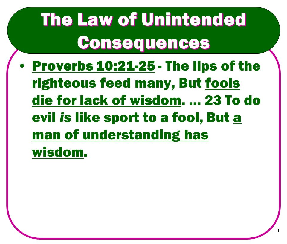 7 The Law of Unintended Consequences 24 The fear of the wicked will come upon him, And the desire of the righteous will be granted.