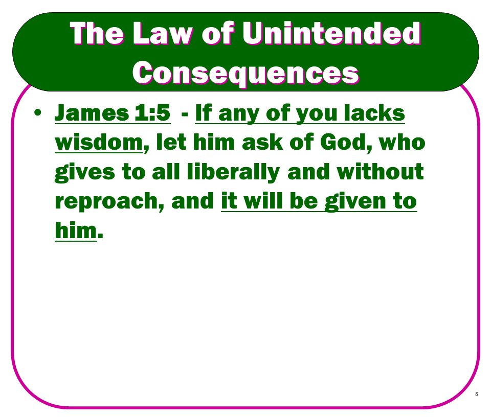 19 The Law of Unintended Consequences Your goals may have been reasonable.