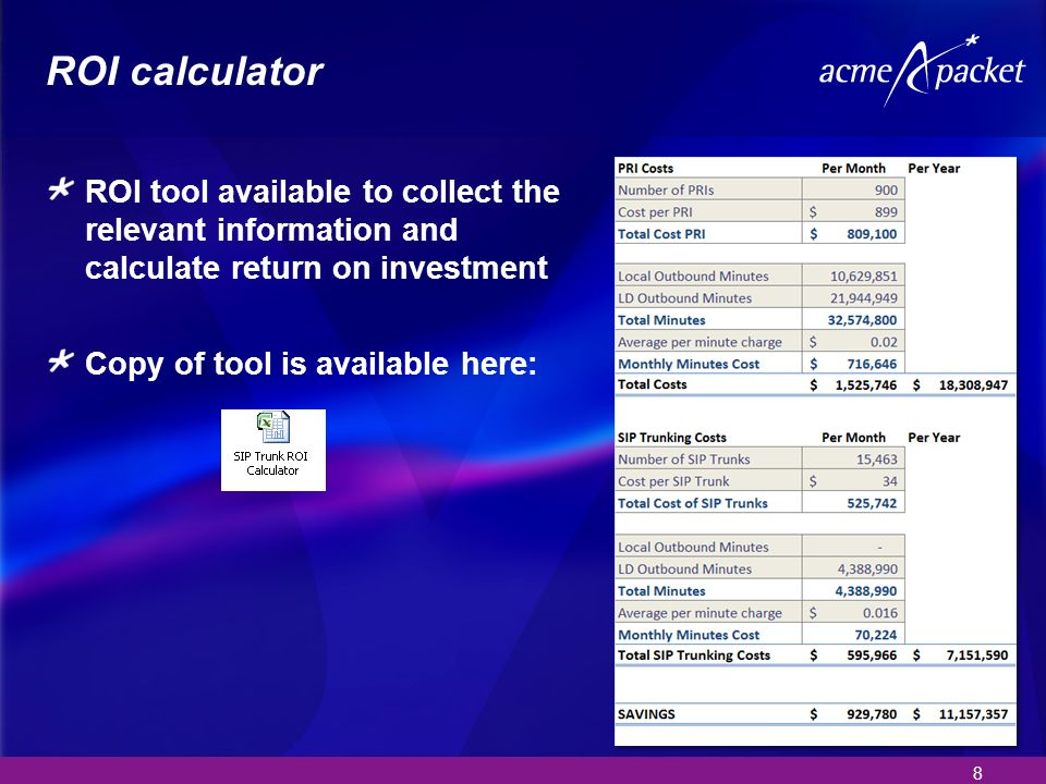 8 ROI calculator ROI tool available to collect the relevant information and calculate return on investment Copy of tool is available here: