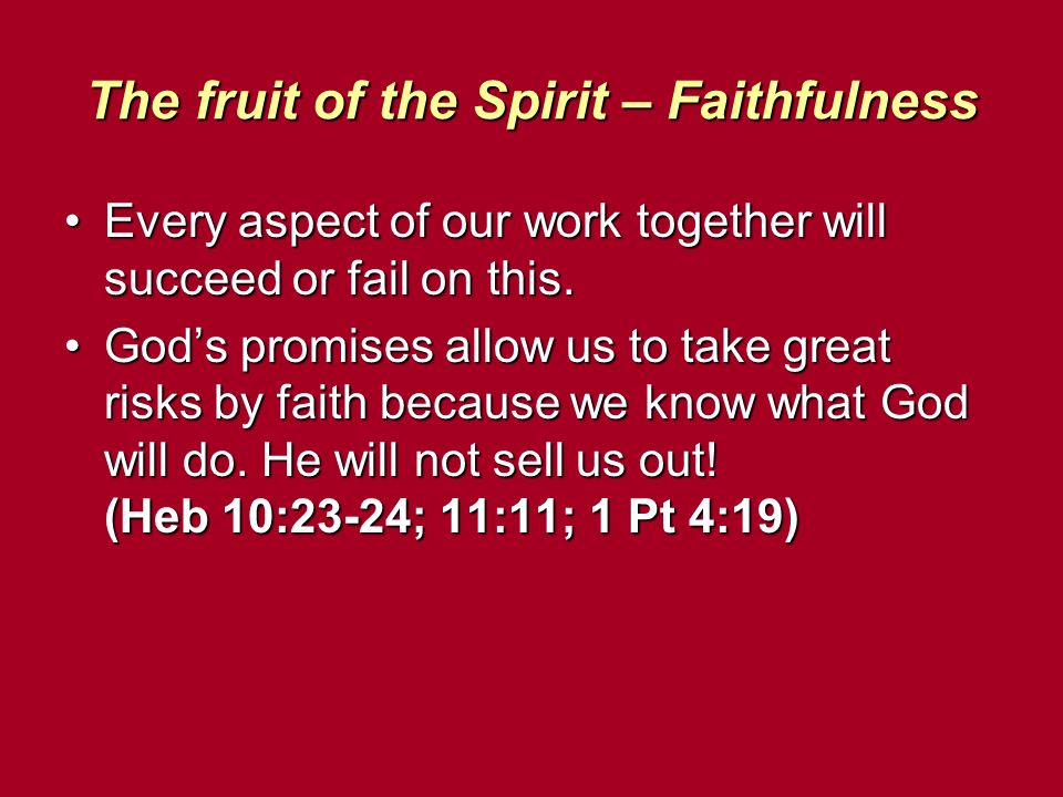 The fruit of the Spirit – Faithfulness Every aspect of our work together will succeed or fail on this.Every aspect of our work together will succeed o