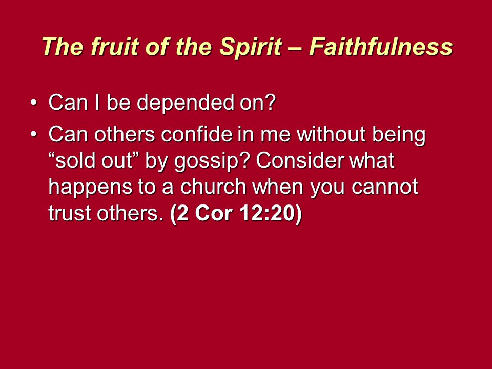 The fruit of the Spirit – Faithfulness Can I be depended on Can I be depended on.
