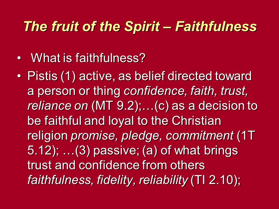 The fruit of the Spirit – Faithfulness What is faithfulness? What is faithfulness? Pistis (1) active, as belief directed toward a person or thing conf