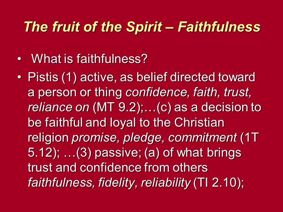 The fruit of the Spirit – Faithfulness What is faithfulness.