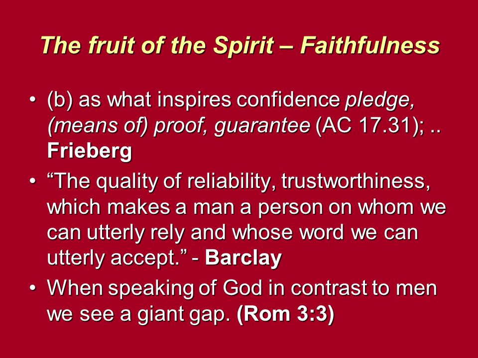 The fruit of the Spirit – Faithfulness (b) as what inspires confidence pledge, (means of) proof, guarantee (AC 17.31);.. Frieberg(b) as what inspires