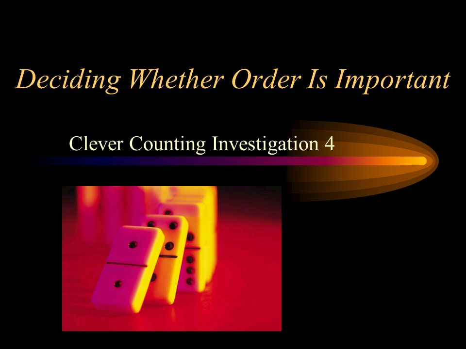 Deciding Whether Order Is Important Clever Counting Investigation 4
