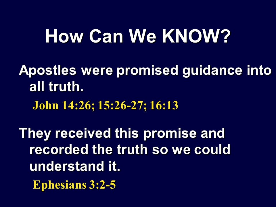 How Can We KNOW. Apostles were promised guidance into all truth.