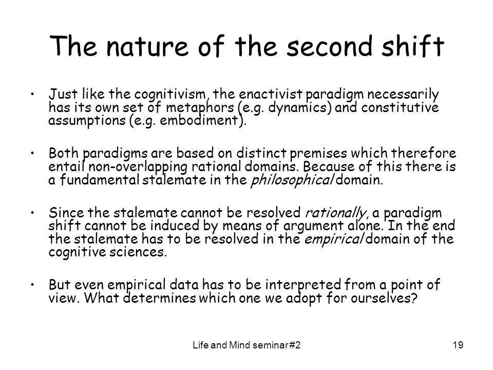 Life and Mind seminar #219 The nature of the second shift Just like the cognitivism, the enactivist paradigm necessarily has its own set of metaphors
