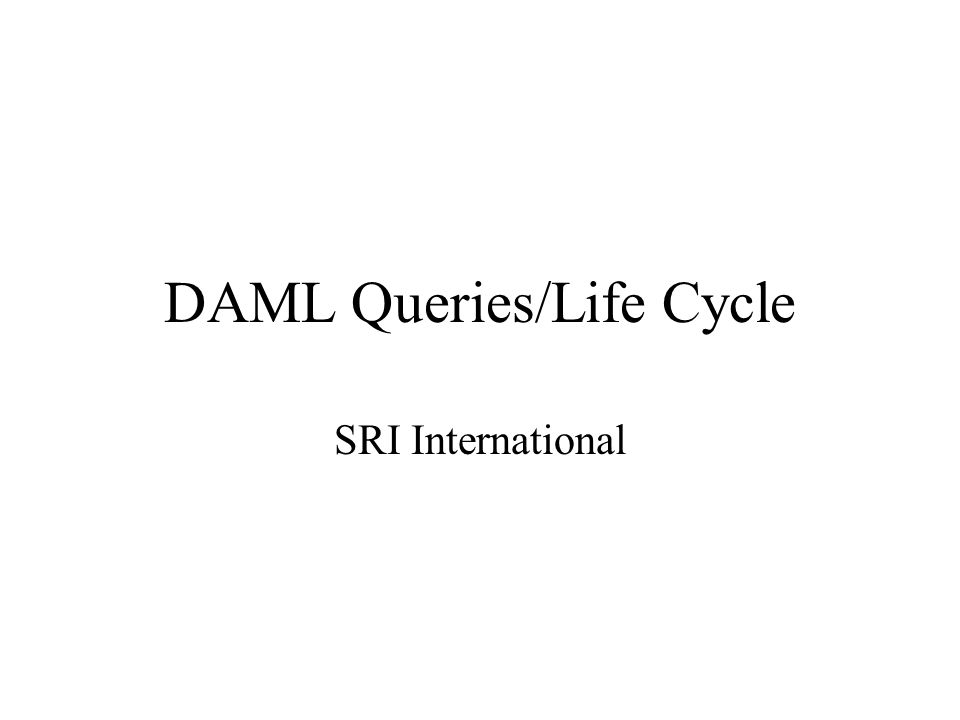 DAML Queries/Life Cycle SRI International