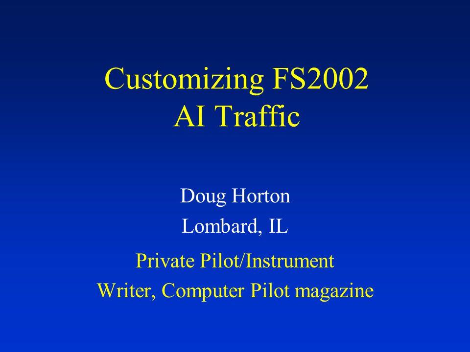 Customizing FS2002 AI Traffic Doug Horton Lombard, IL Private Pilot/Instrument Writer, Computer Pilot magazine