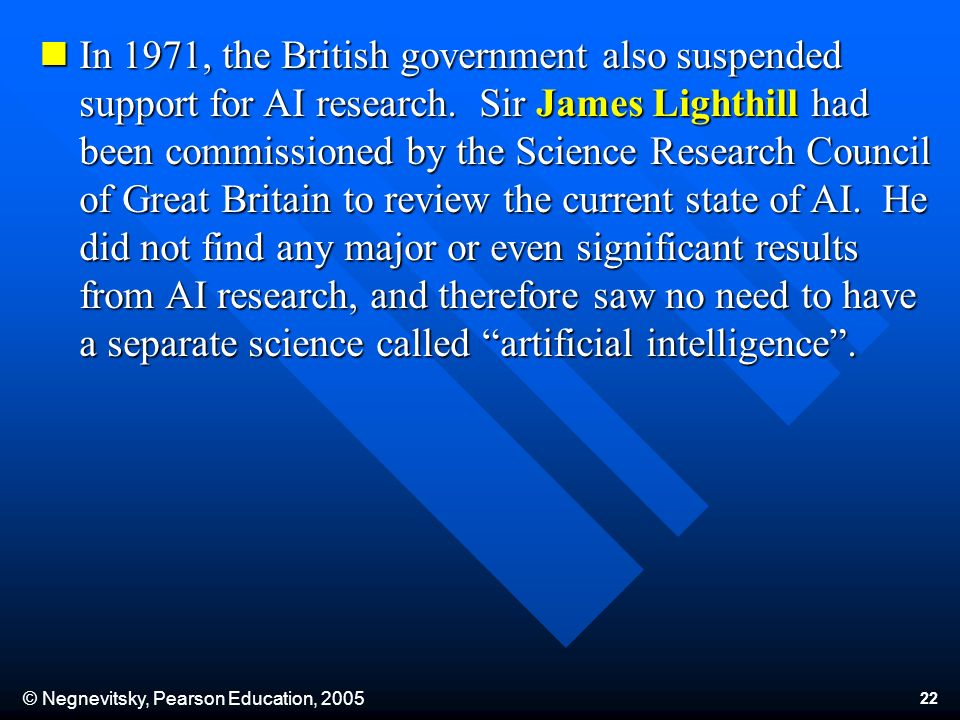 © Negnevitsky, Pearson Education, In 1971, the British government also suspended support for AI research.