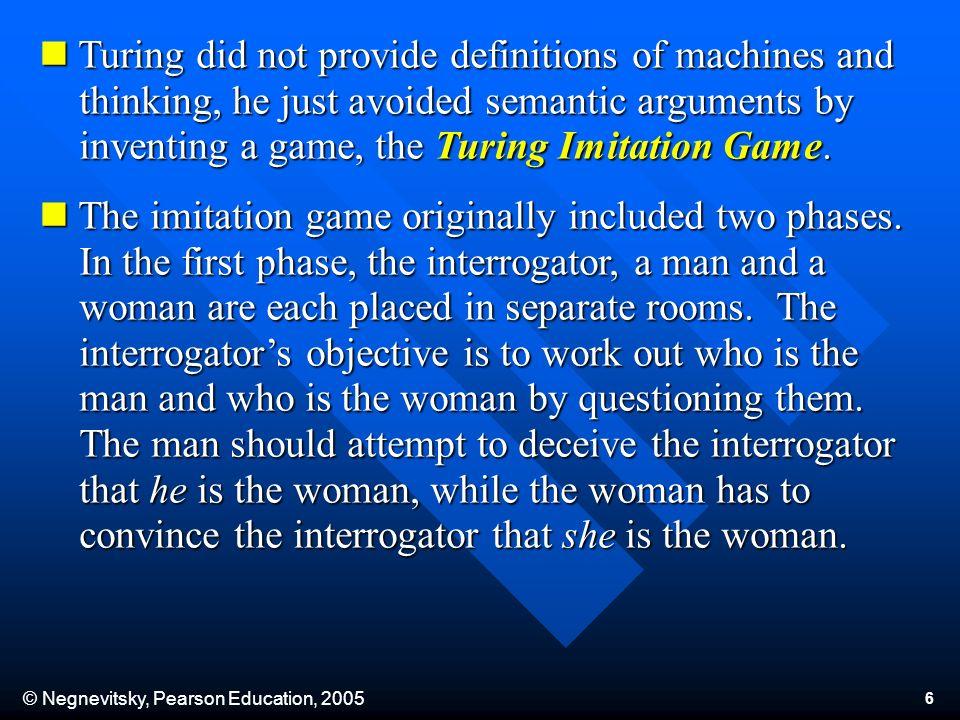 © Negnevitsky, Pearson Education, 2005 7 Turing Imitation Game: Phase 1