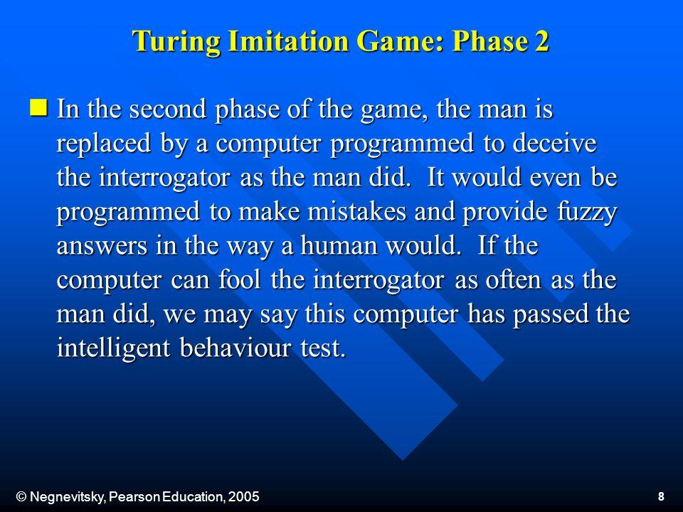 © Negnevitsky, Pearson Education, 2005 9 Turing Imitation Game: Phase 2