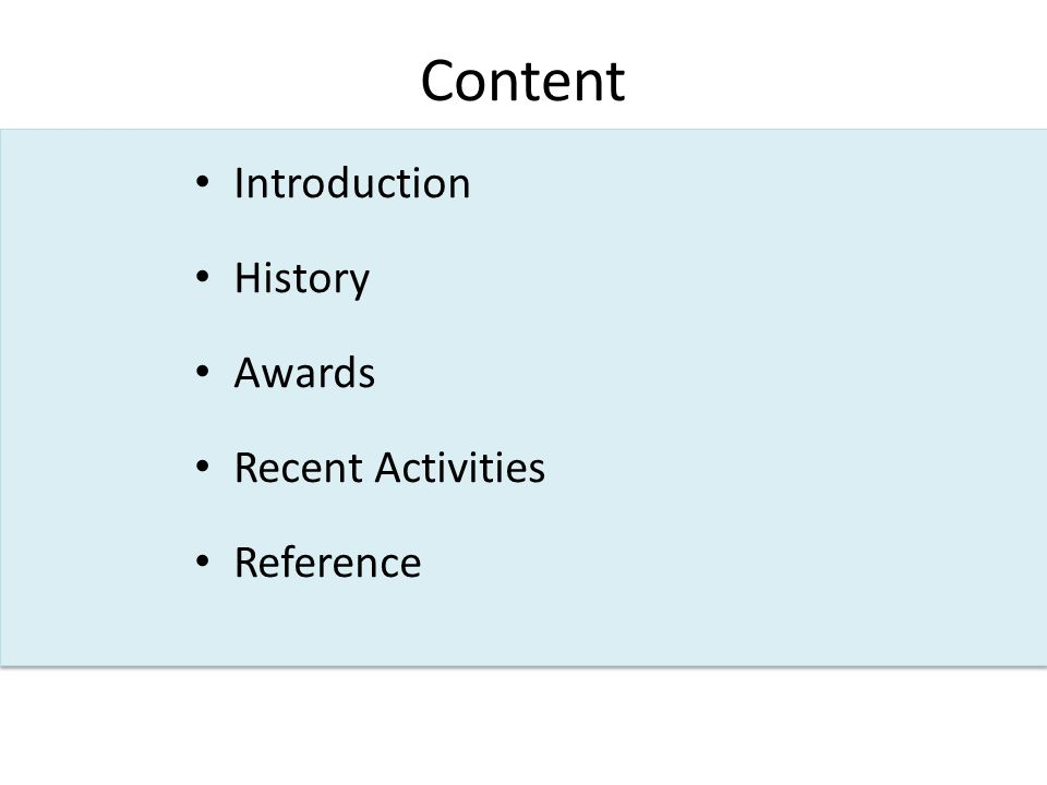 Content Introduction History Awards Recent Activities Reference