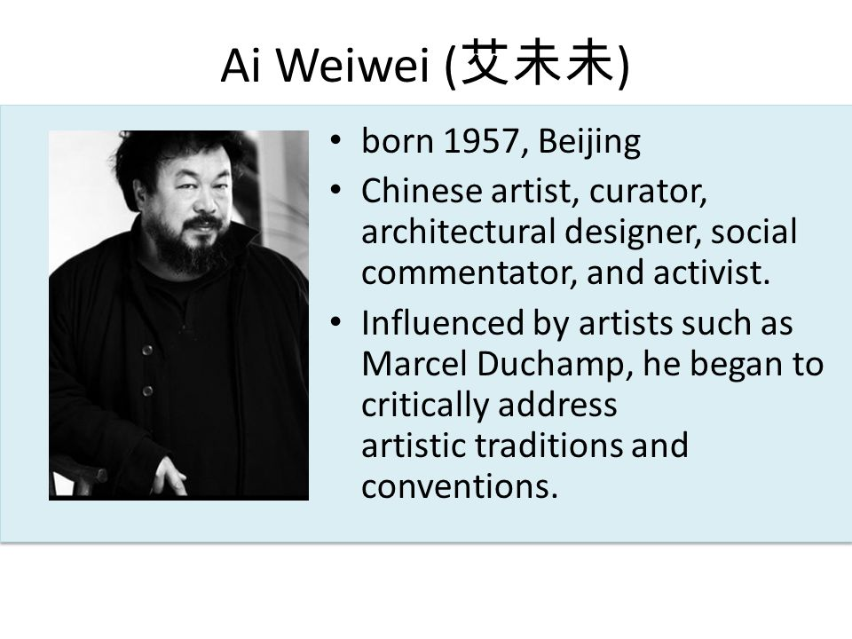 Ai Weiwei ( ) born 1957, Beijing Chinese artist, curator, architectural designer, social commentator, and activist.
