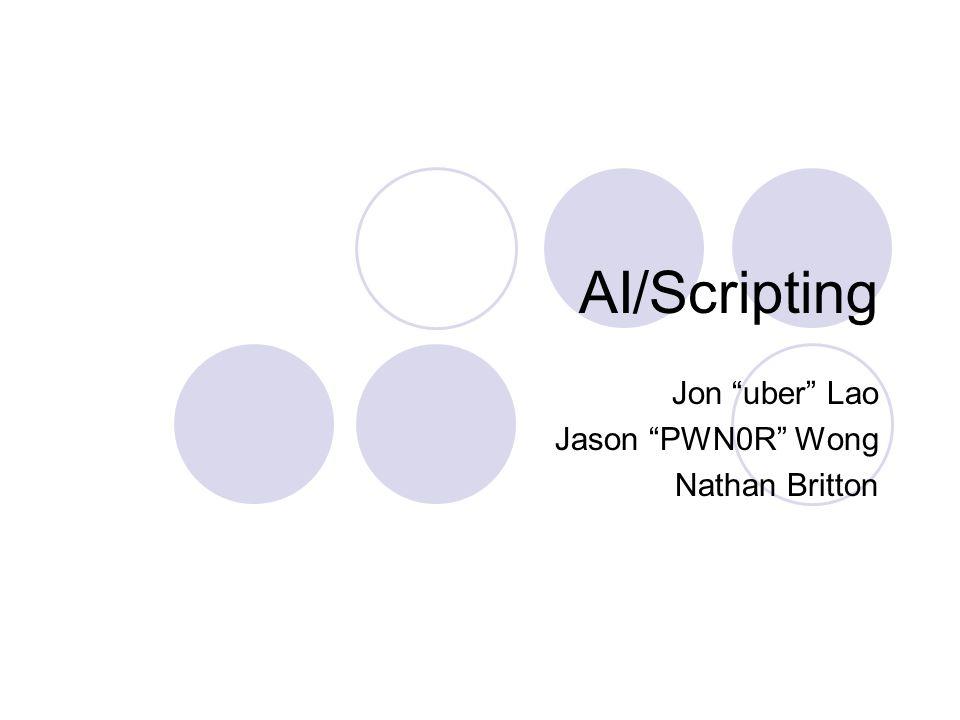 AI/Scripting Jon uber Lao Jason PWN0R Wong Nathan Britton