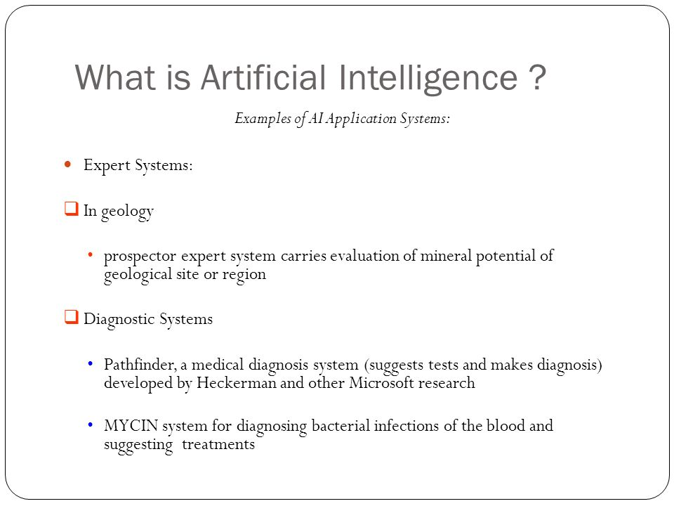 What is Artificial Intelligence ? 18 Examples of AI Application Systems: Expert Systems: In geology prospector expert system carries evaluation of min