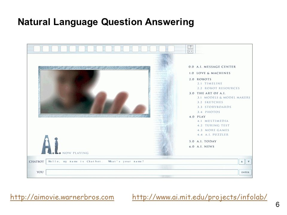 6 Natural Language Question Answering http://www.ai.mit.edu/projects/infolab/http://aimovie.warnerbros.com