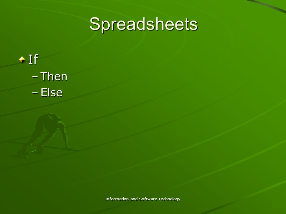 Information and Software Technology Spreadsheets If –Then –Else