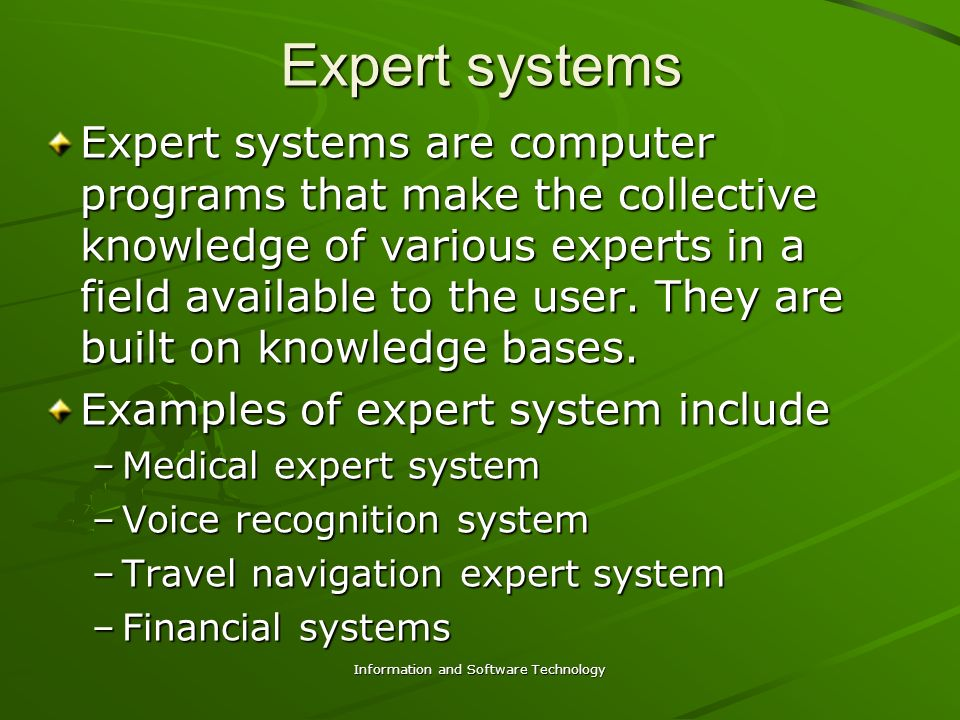Information and Software Technology Expert System Example http://www.lpa.co.uk/pws_dem7.htm Investigate a website that uses AI.