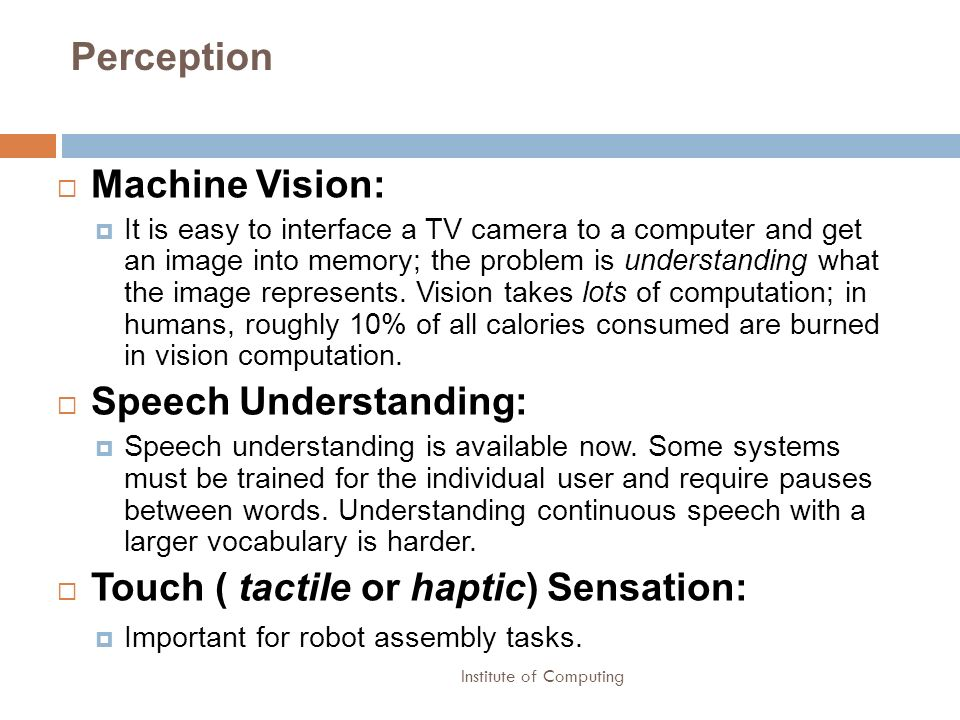 Institute of Computing Perception Machine Vision: It is easy to interface a TV camera to a computer and get an image into memory; the problem is under