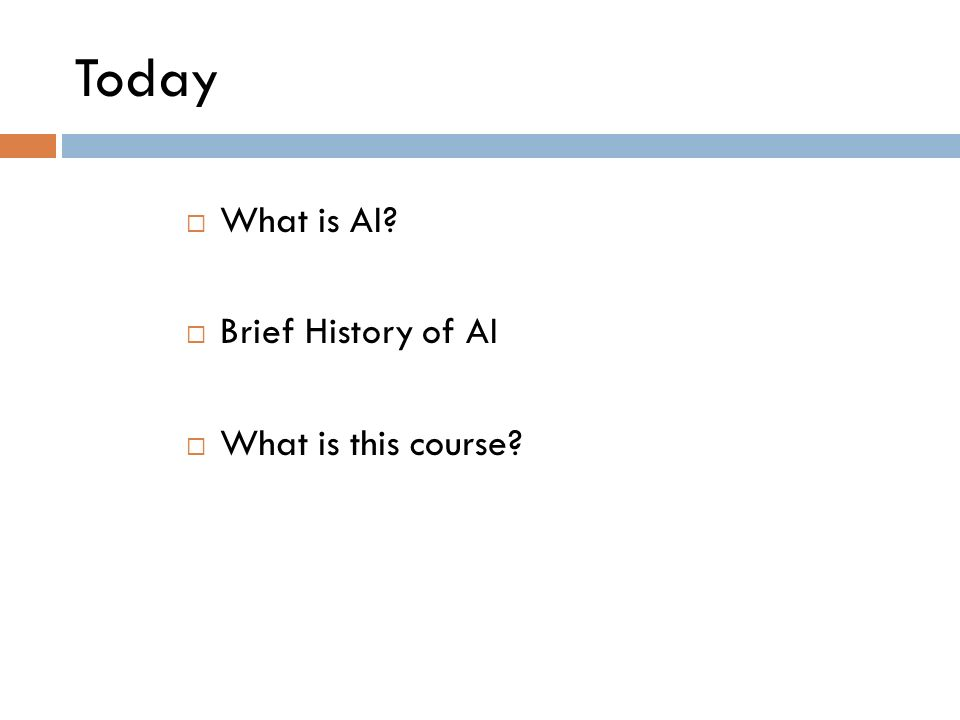 Today What is AI? Brief History of AI What is this course?