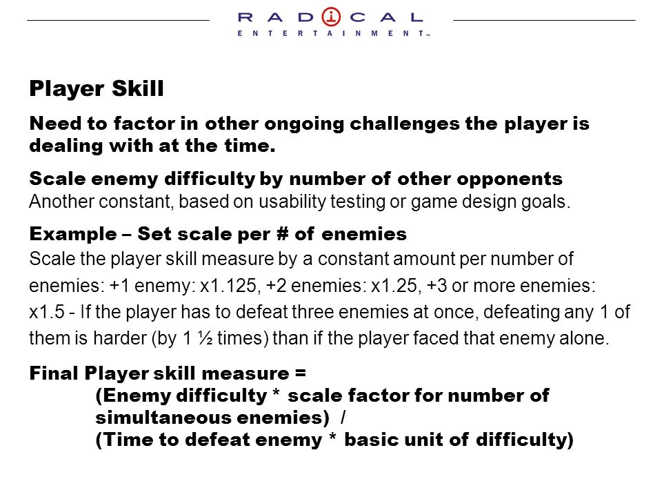 Player Skill Need to factor in other ongoing challenges the player is dealing with at the time.