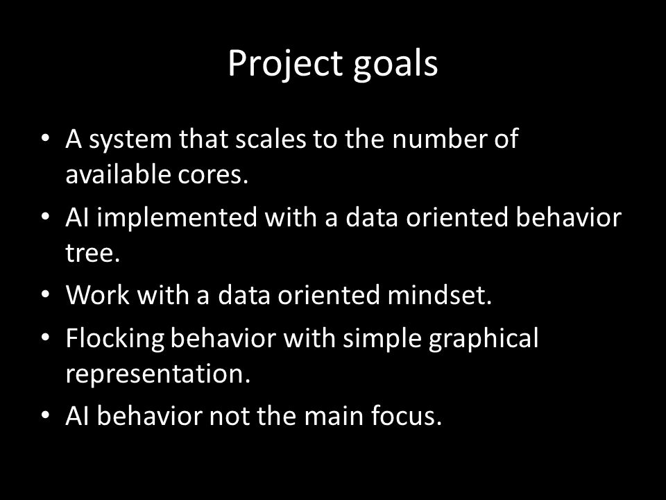 Project goals A system that scales to the number of available cores.
