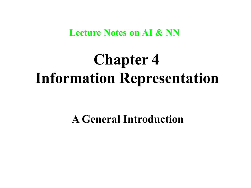 Lecture Notes on AI & NN Chapter 4 Information Representation A General Introduction