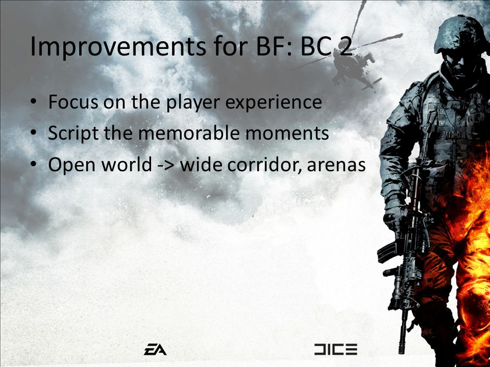 Improvements for BF: BC 2 Focus on the player experience Script the memorable moments Open world -> wide corridor, arenas