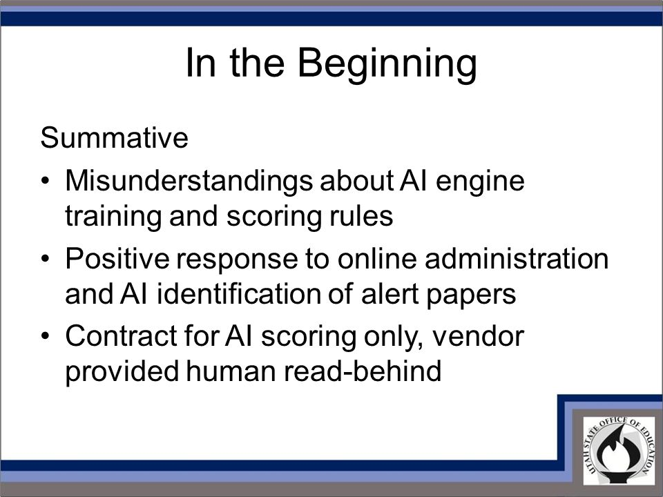 In the Beginning Summative Misunderstandings about AI engine training and scoring rules Positive response to online administration and AI identification of alert papers Contract for AI scoring only, vendor provided human read-behind