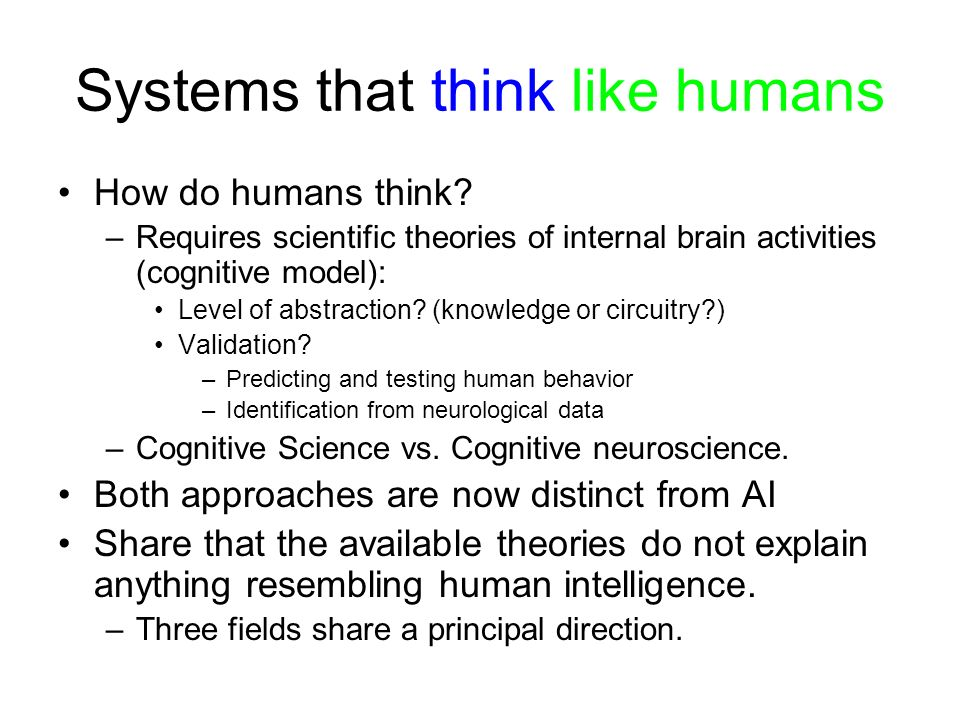 Systems that think like humans How do humans think? –Requires scientific theories of internal brain activities (cognitive model): Level of abstraction
