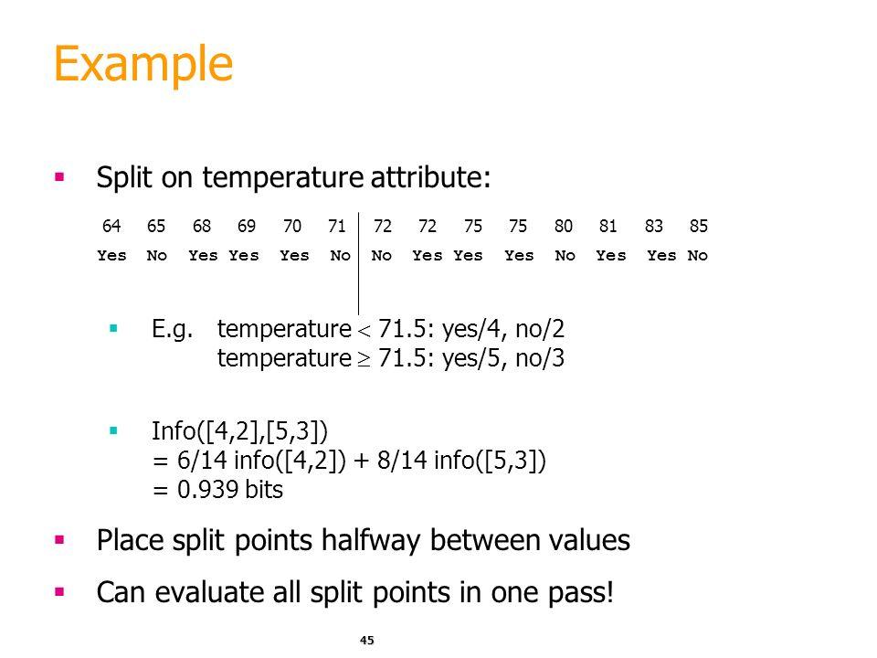 44 Weather data - numeric OutlookTemperatureHumidityWindyPlay Sunny85 FalseNo Sunny8090TrueNo Overcast8386FalseYes Rainy7580FalseYes …………… If outlook