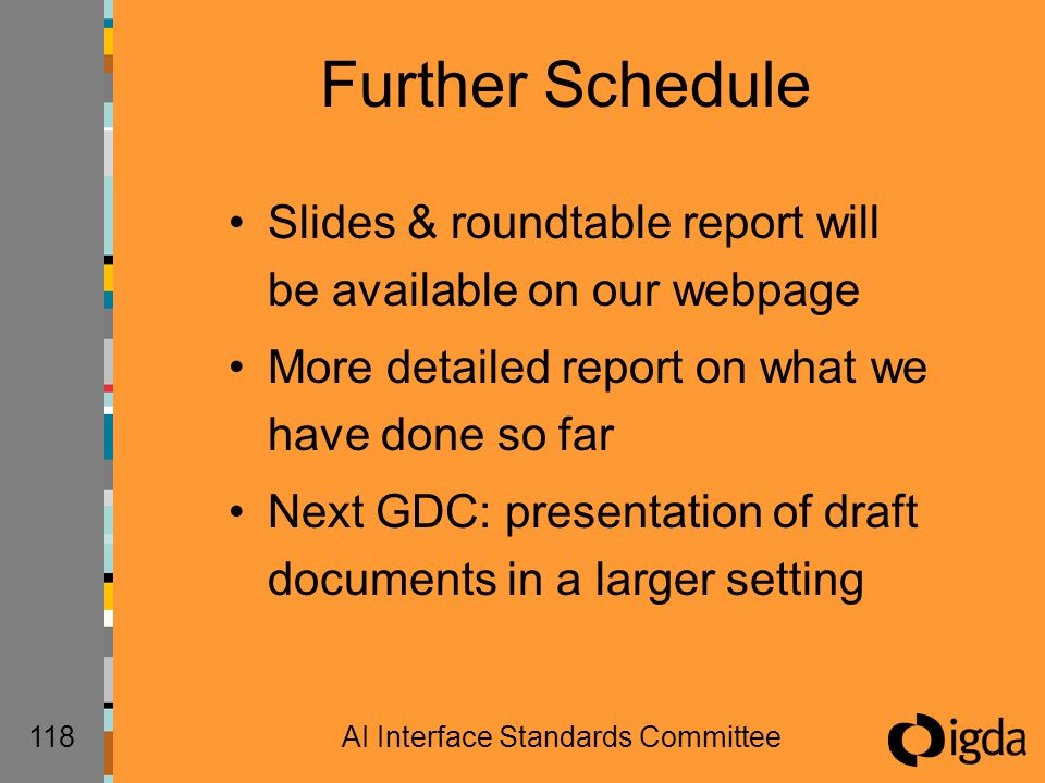 118AI Interface Standards Committee Further Schedule Slides & roundtable report will be available on our webpage More detailed report on what we have