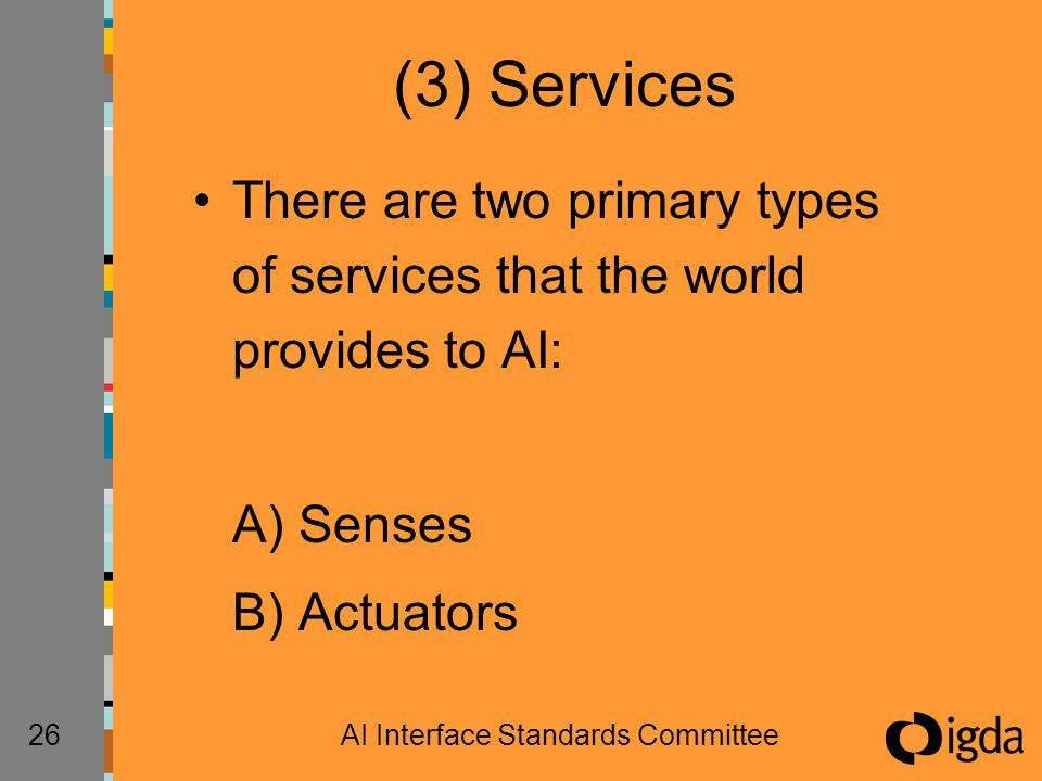 26AI Interface Standards Committee (3) Services There are two primary types of services that the world provides to AI: A) Senses B) Actuators