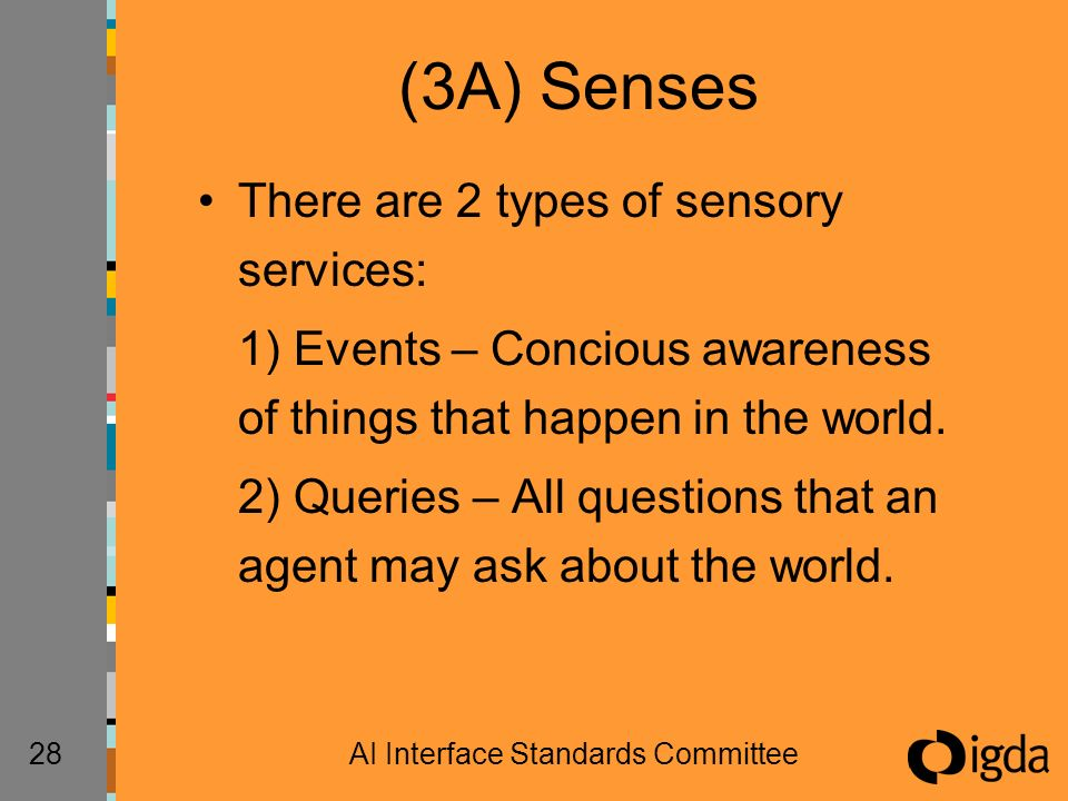 28AI Interface Standards Committee (3A) Senses There are 2 types of sensory services: 1) Events – Concious awareness of things that happen in the worl