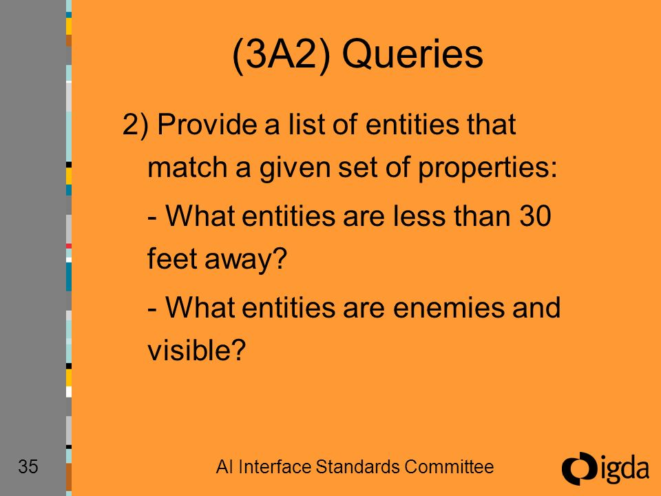 35AI Interface Standards Committee (3A2) Queries 2) Provide a list of entities that match a given set of properties: - What entities are less than 30 feet away.