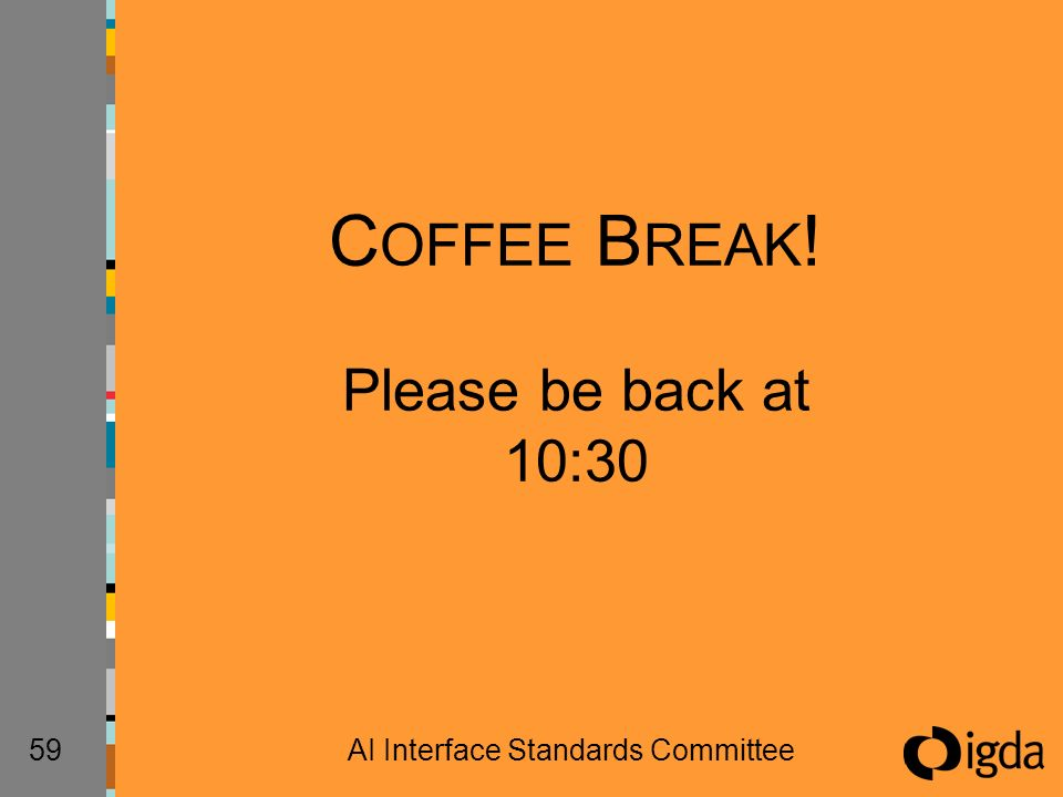 59AI Interface Standards Committee C OFFEE B REAK ! Please be back at 10:30