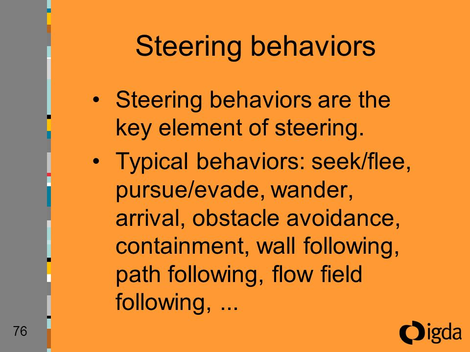 76 Steering behaviors are the key element of steering.